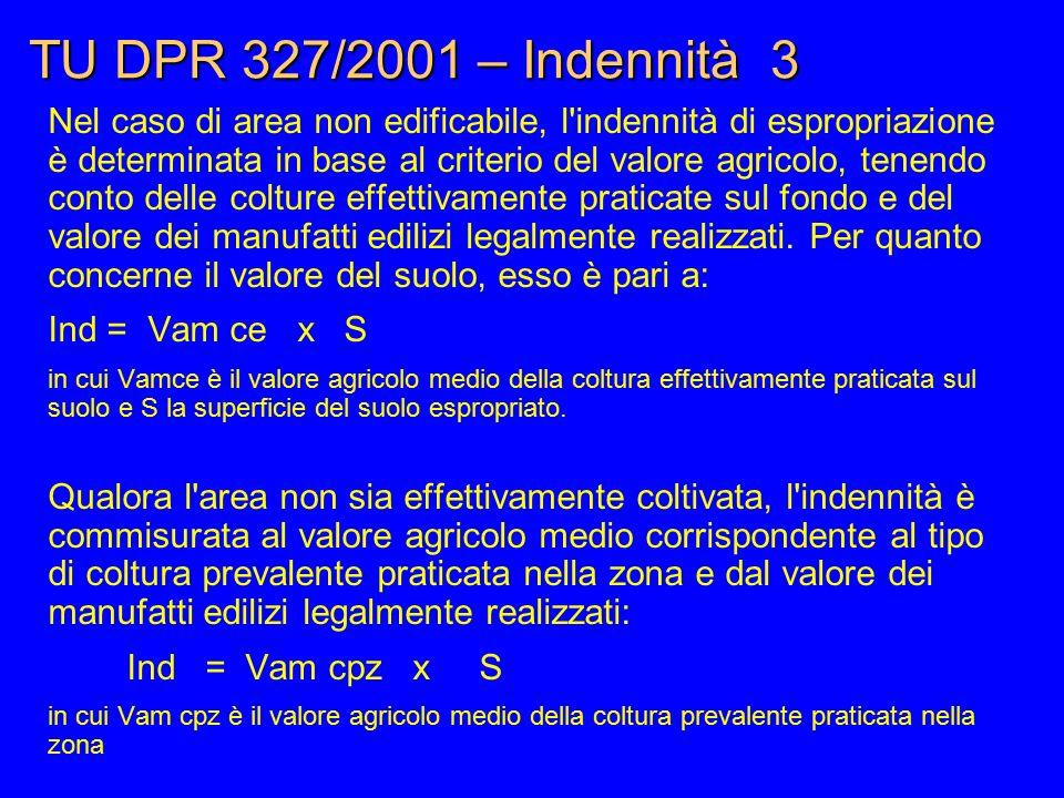 TU DPR 327/2001 – Indennità 3 Nel caso di area non edificabile, l'indennità di espropriazione è determinata in base al criterio del valore agricolo, t