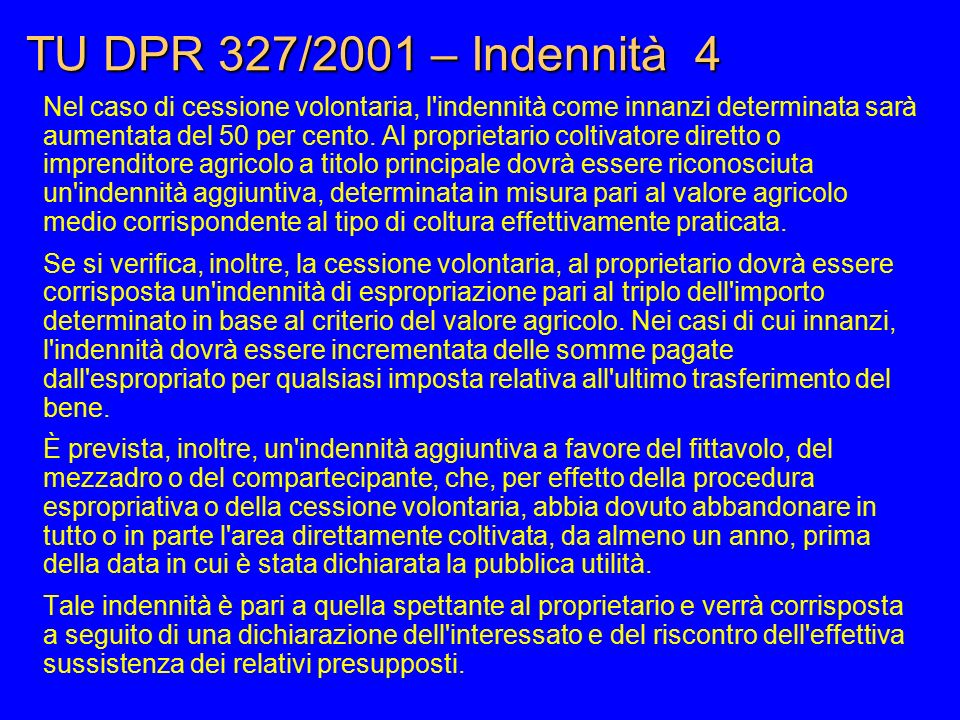 TU DPR 327/2001 – Indennità 4 Nel caso di cessione volontaria, l'indennità come innanzi determinata sarà aumentata del 50 per cento. Al proprietario c