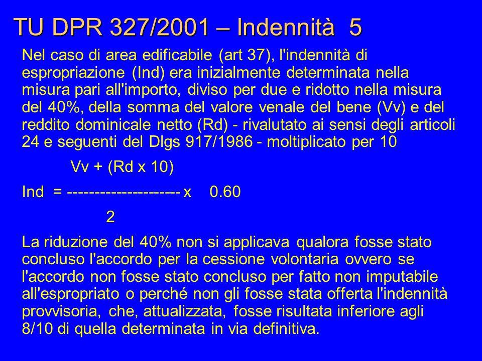 TU DPR 327/2001 – Indennità 5 Nel caso di area edificabile (art 37), l'indennità di espropriazione (Ind) era inizialmente determinata nella misura par