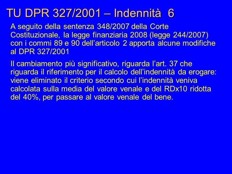 TU DPR 327/2001 – Indennità 6 A seguito della sentenza 348/2007 della Corte Costituzionale, la legge finanziaria 2008 (legge 244/2007) con i commi 89