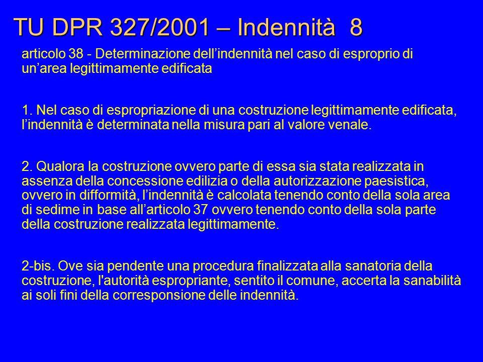 TU DPR 327/2001 – Indennità 8 articolo 38 - Determinazione dell'indennità nel caso di esproprio di un'area legittimamente edificata 1. Nel caso di esp