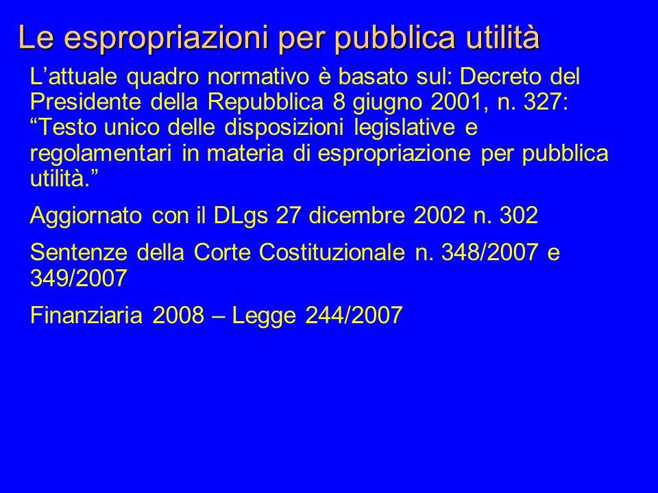 """Le espropriazioni per pubblica utilità L'attuale quadro normativo è basato sul: Decreto del Presidente della Repubblica 8 giugno 2001, n. 327: """"Testo"""