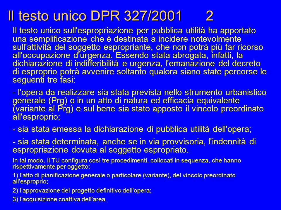 Il testo unico DPR 327/2001 2 Il testo unico sull'espropriazione per pubblica utilità ha apportato una semplificazione che è destinata a incidere note