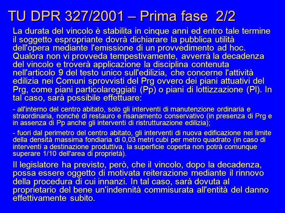 TU DPR 327/2001 – Prima fase 2/2 La durata del vincolo è stabilita in cinque anni ed entro tale termine il soggetto espropriante dovrà dichiarare la p