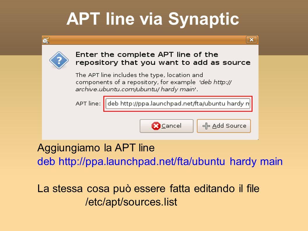 APT line via Synaptic Aggiungiamo la APT line deb http://ppa.launchpad.net/fta/ubuntu hardy main La stessa cosa può essere fatta editando il file /etc/apt/sources.list