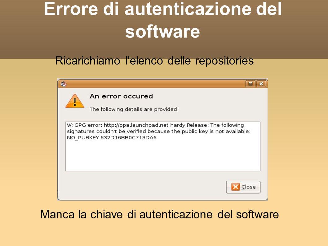 Errore di autenticazione del software Manca la chiave di autenticazione del software Ricarichiamo l elenco delle repositories