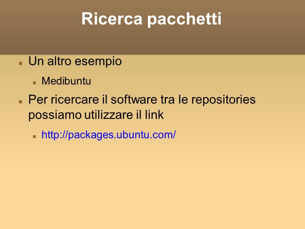 Ricerca pacchetti Un altro esempio Medibuntu Per ricercare il software tra le repositories possiamo utilizzare il link http://packages.ubuntu.com/