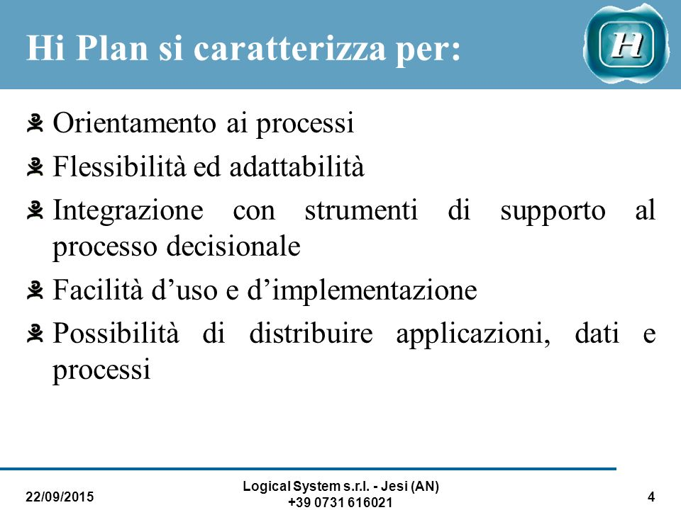 22/09/2015 Logical System s.r.l. - Jesi (AN) +39 0731 616021 4 Hi Plan si caratterizza per: Orientamento ai processi Flessibilità ed adattabilità Inte