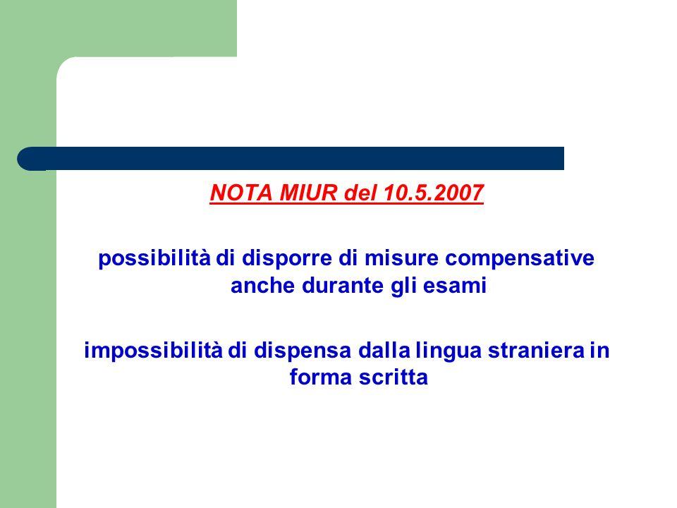 NOTA MIUR del 10.5.2007 possibilità di disporre di misure compensative anche durante gli esami impossibilità di dispensa dalla lingua straniera in forma scritta