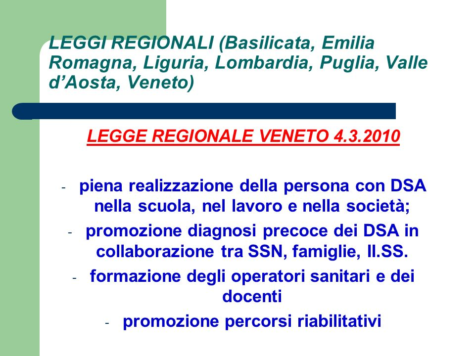 - Diagnosi viene affidata sia alle aziende ospedaliere sia alle università - Trattamento riabilitativo è effettuato da psicologi, pedagogisti, educatori e logopedisti formati sui DSA - Formazione del personale in sinergia Regione, USR Veneto, Aziende ULSS