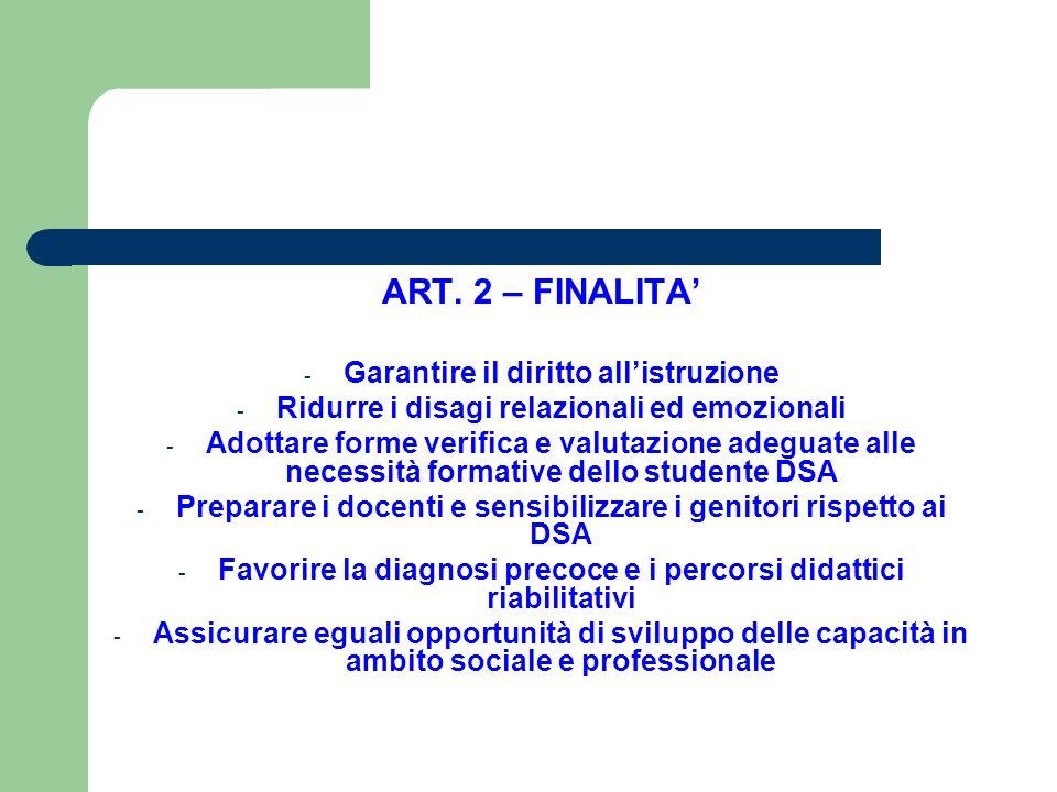 ART. 2 – FINALITA' - Garantire il diritto all'istruzione - Ridurre i disagi relazionali ed emozionali - Adottare forme verifica e valutazione adeguate