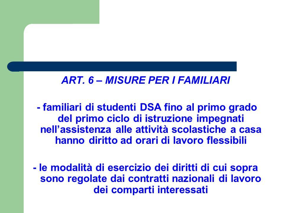 ART. 6 – MISURE PER I FAMILIARI - familiari di studenti DSA fino al primo grado del primo ciclo di istruzione impegnati nell'assistenza alle attività