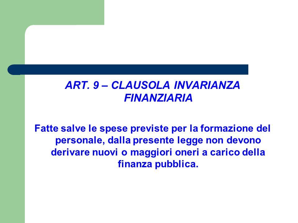 ART. 9 – CLAUSOLA INVARIANZA FINANZIARIA Fatte salve le spese previste per la formazione del personale, dalla presente legge non devono derivare nuovi
