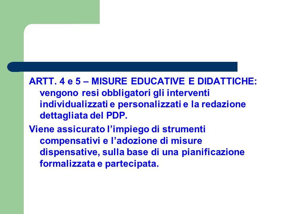 ARTT. 4 e 5 – MISURE EDUCATIVE E DIDATTICHE: vengono resi obbligatori gli interventi individualizzati e personalizzati e la redazione dettagliata del
