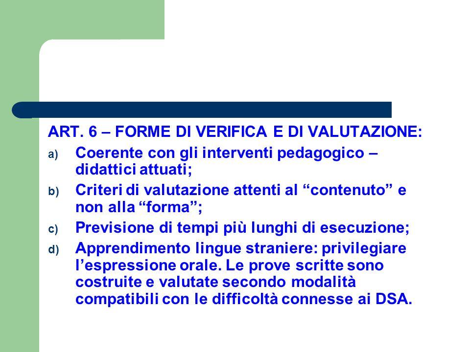 """ART. 6 – FORME DI VERIFICA E DI VALUTAZIONE: a) Coerente con gli interventi pedagogico – didattici attuati; b) Criteri di valutazione attenti al """"cont"""