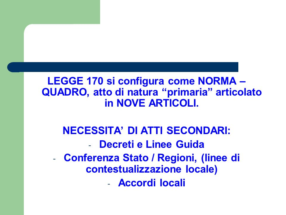 """LEGGE 170 si configura come NORMA – QUADRO, atto di natura """"primaria"""" articolato in NOVE ARTICOLI. NECESSITA' DI ATTI SECONDARI: - Decreti e Linee Gui"""