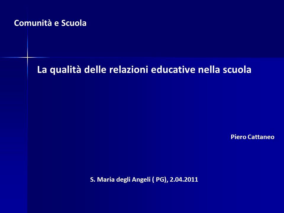 Comunità e Scuola La qualità delle relazioni educative nella scuola Piero Cattaneo S. Maria degli Angeli ( PG), 2.04.2011