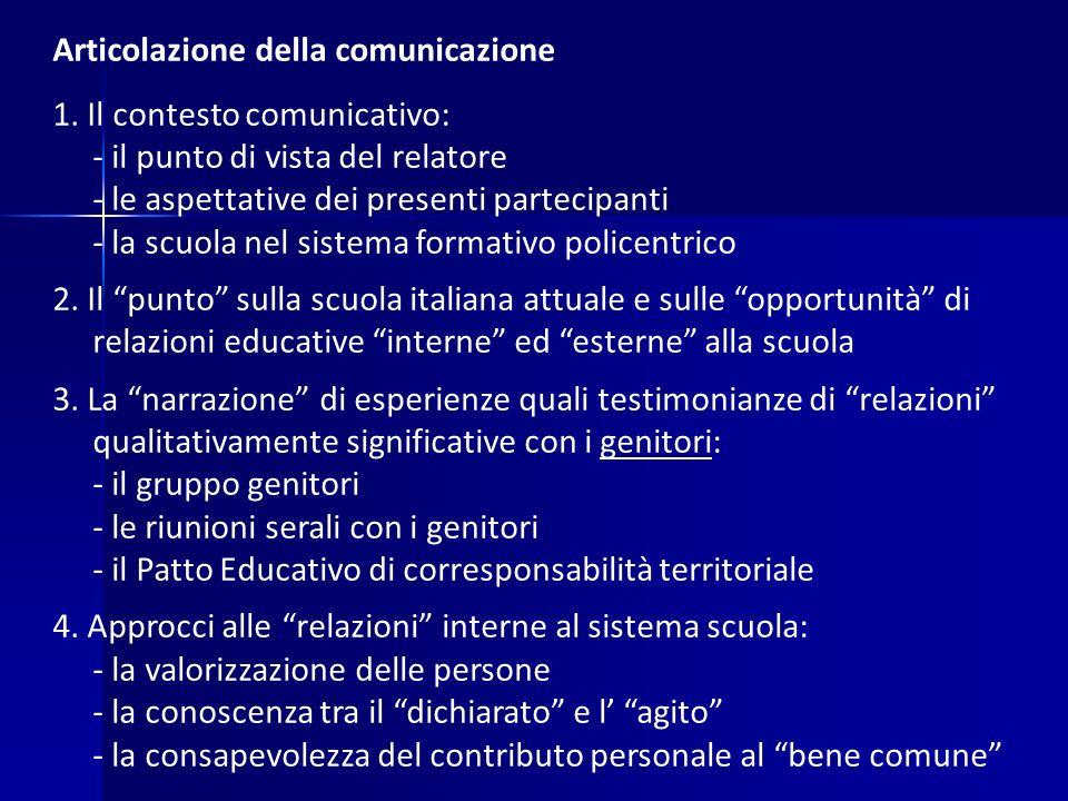 Articolazione della comunicazione 1. Il contesto comunicativo: - il punto di vista del relatore - le aspettative dei presenti partecipanti - la scuola