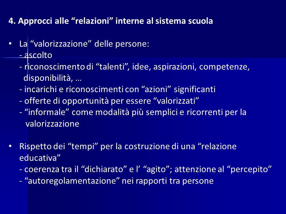 """4. Approcci alle """"relazioni"""" interne al sistema scuola La """"valorizzazione"""" delle persone: - ascolto - riconoscimento di """"talenti"""", idee, aspirazioni,"""