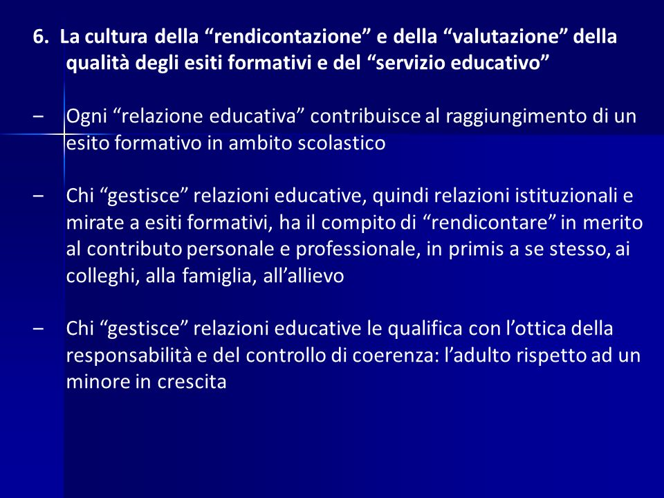 """6. La cultura della """"rendicontazione"""" e della """"valutazione"""" della qualità degli esiti formativi e del """"servizio educativo"""" ‒Ogni """"relazione educativa"""""""
