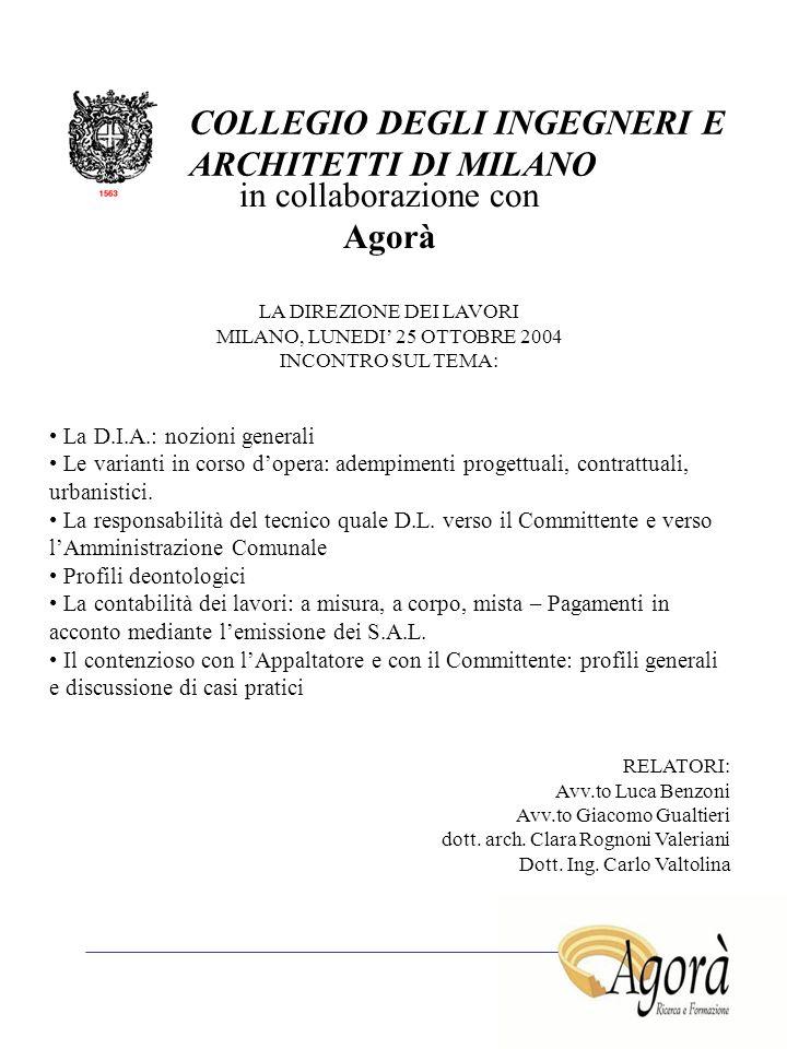 COLLEGIO DEGLI INGEGNERI E ARCHITETTI DI MILANO in collaborazione con Agorà LA DIREZIONE DEI LAVORI MILANO, LUNEDI' 25 OTTOBRE 2004 INCONTRO SUL TEMA: