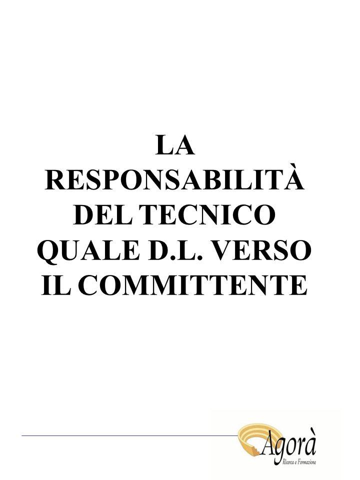 LA RESPONSABILITÀ DEL TECNICO QUALE D.L. VERSO IL COMMITTENTE