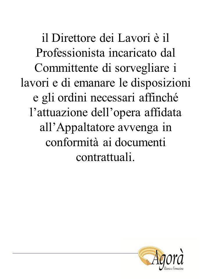 il Direttore dei Lavori è il Professionista incaricato dal Committente di sorvegliare i lavori e di emanare le disposizioni e gli ordini necessari aff