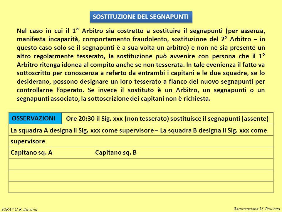 OSSERVAZIONI SOSTITUZIONE DEL SEGNAPUNTI Nel caso in cui il 1° Arbitro sia costretto a sostituire il segnapunti (per assenza, manifesta incapacità, co
