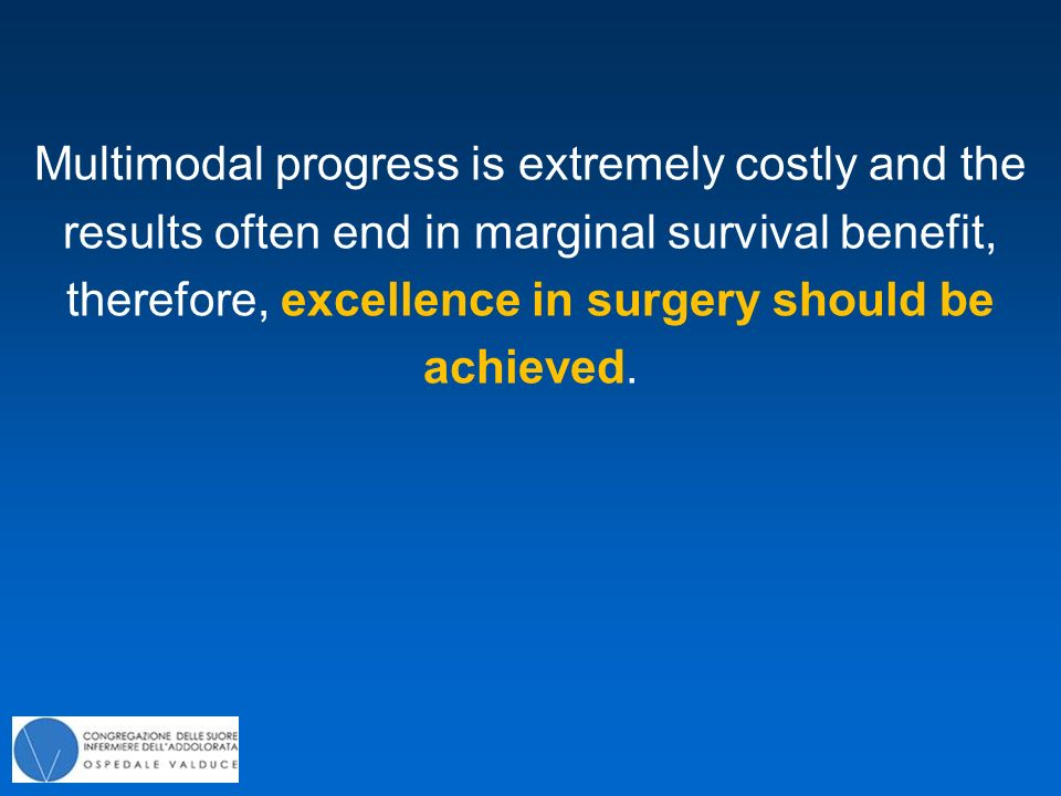 Multimodal progress is extremely costly and the results often end in marginal survival benefit, therefore, excellence in surgery should be achieved.