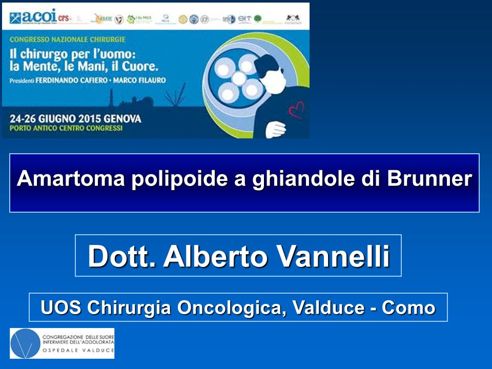 Dott. Alberto Vannelli Amartoma polipoide a ghiandole di Brunner UOS Chirurgia Oncologica, Valduce - Como