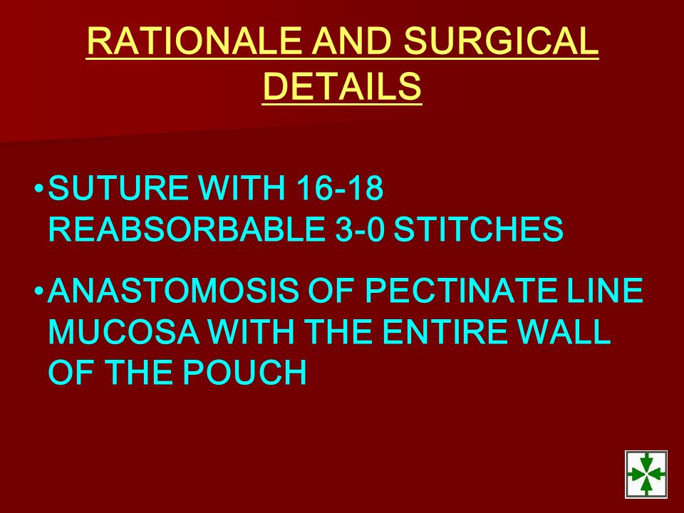RATIONALE AND SURGICAL DETAILS SUTURE WITH 16-18 REABSORBABLE 3-0 STITCHES ANASTOMOSIS OF PECTINATE LINE MUCOSA WITH THE ENTIRE WALL OF THE POUCH