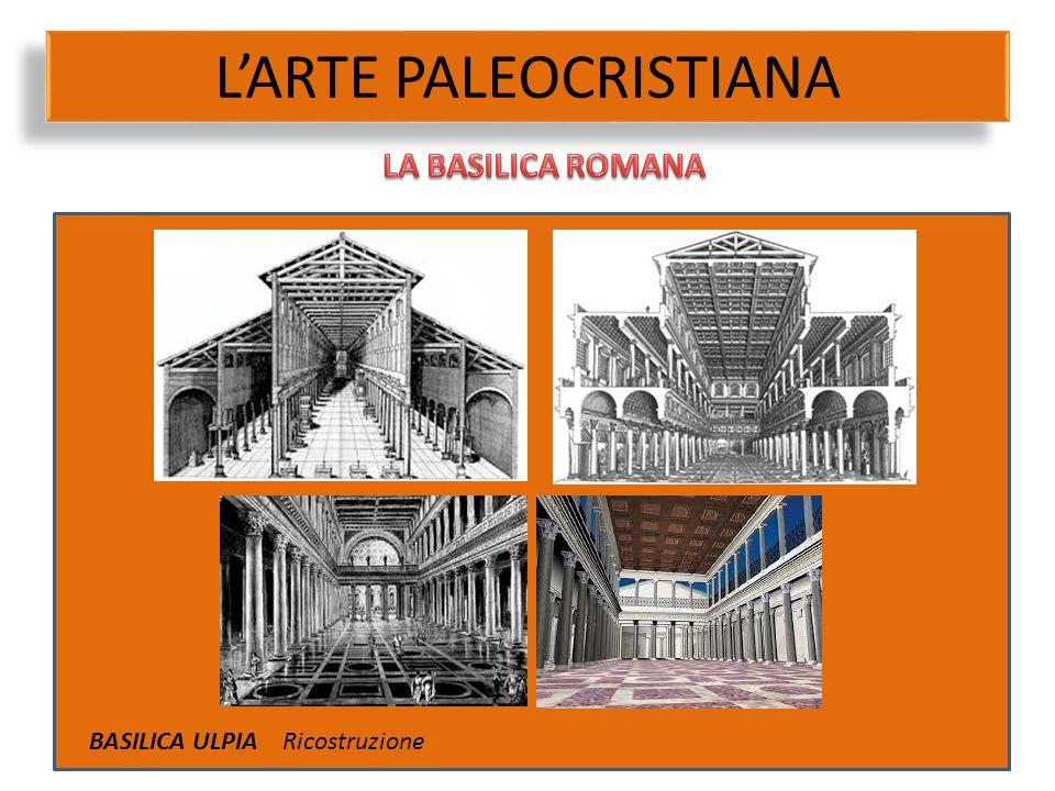 L'ARTE PALEOCRISTIANA BASILICA ULPIA Ricostruzione