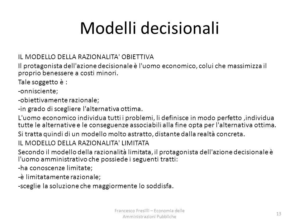 Modelli decisionali IL MODELLO DELLA RAZIONALITA OBIETTIVA Il protagonista dell azione decisionale è l uomo economico, colui che massimizza il proprio benessere a costi minori.