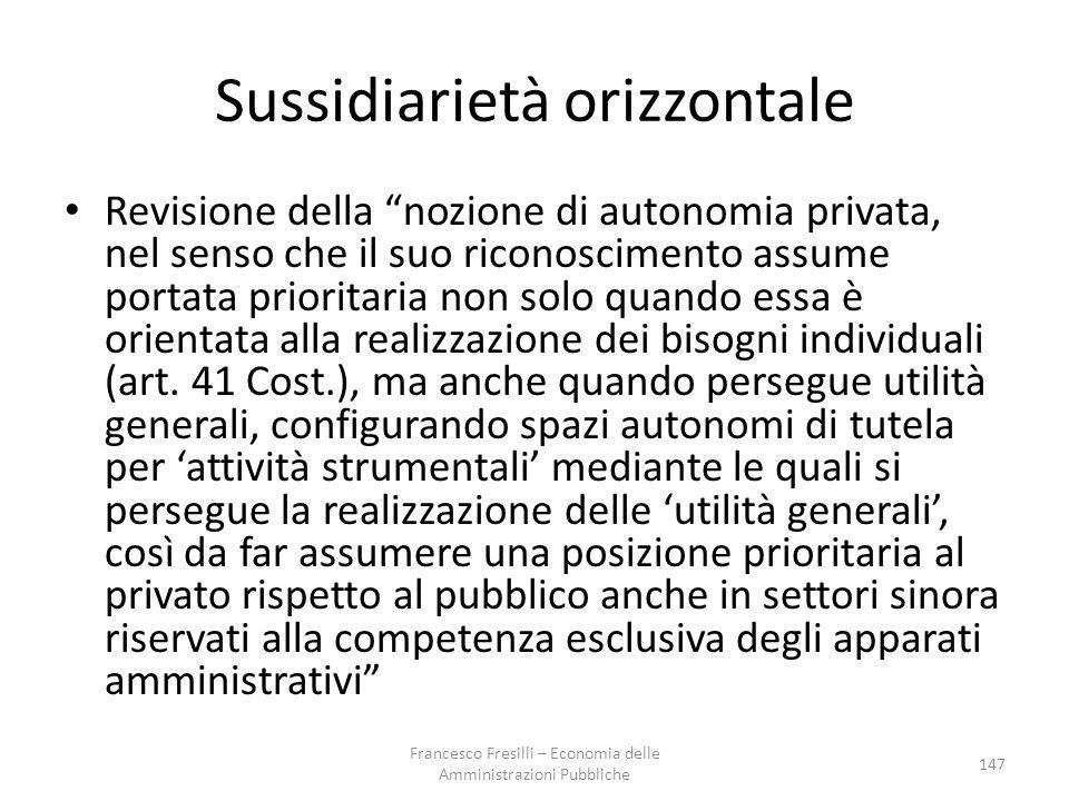 Sussidiarietà orizzontale Revisione della nozione di autonomia privata, nel senso che il suo riconoscimento assume portata prioritaria non solo quando essa è orientata alla realizzazione dei bisogni individuali (art.