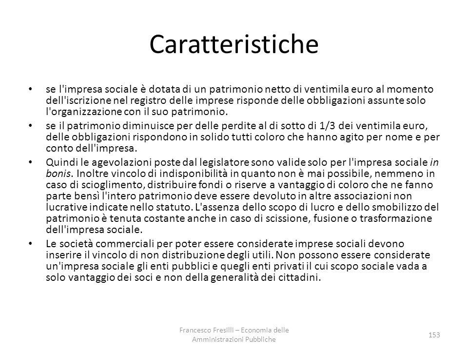 Caratteristiche se l impresa sociale è dotata di un patrimonio netto di ventimila euro al momento dell iscrizione nel registro delle imprese risponde delle obbligazioni assunte solo l organizzazione con il suo patrimonio.