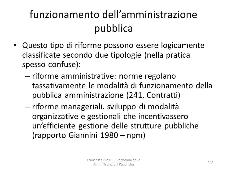 funzionamento dell'amministrazione pubblica Questo tipo di riforme possono essere logicamente classificate secondo due tipologie (nella pratica spesso confuse): – riforme amministrative: norme regolano tassativamente le modalità di funzionamento della pubblica amministrazione (241, Contratti) – riforme manageriali.