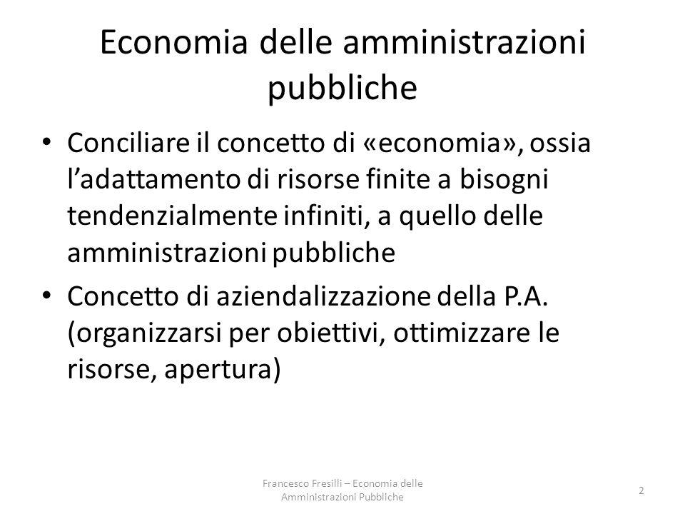 Economia delle amministrazioni pubbliche Conciliare il concetto di «economia», ossia l'adattamento di risorse finite a bisogni tendenzialmente infiniti, a quello delle amministrazioni pubbliche Concetto di aziendalizzazione della P.A.