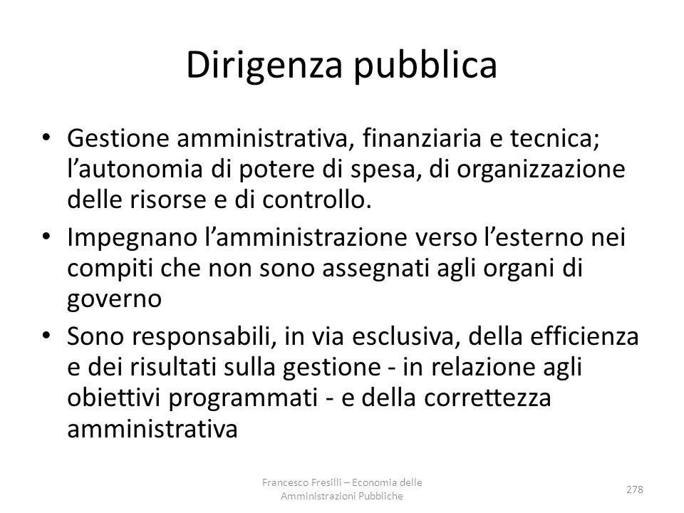 Dirigenza pubblica Gestione amministrativa, finanziaria e tecnica; l'autonomia di potere di spesa, di organizzazione delle risorse e di controllo.