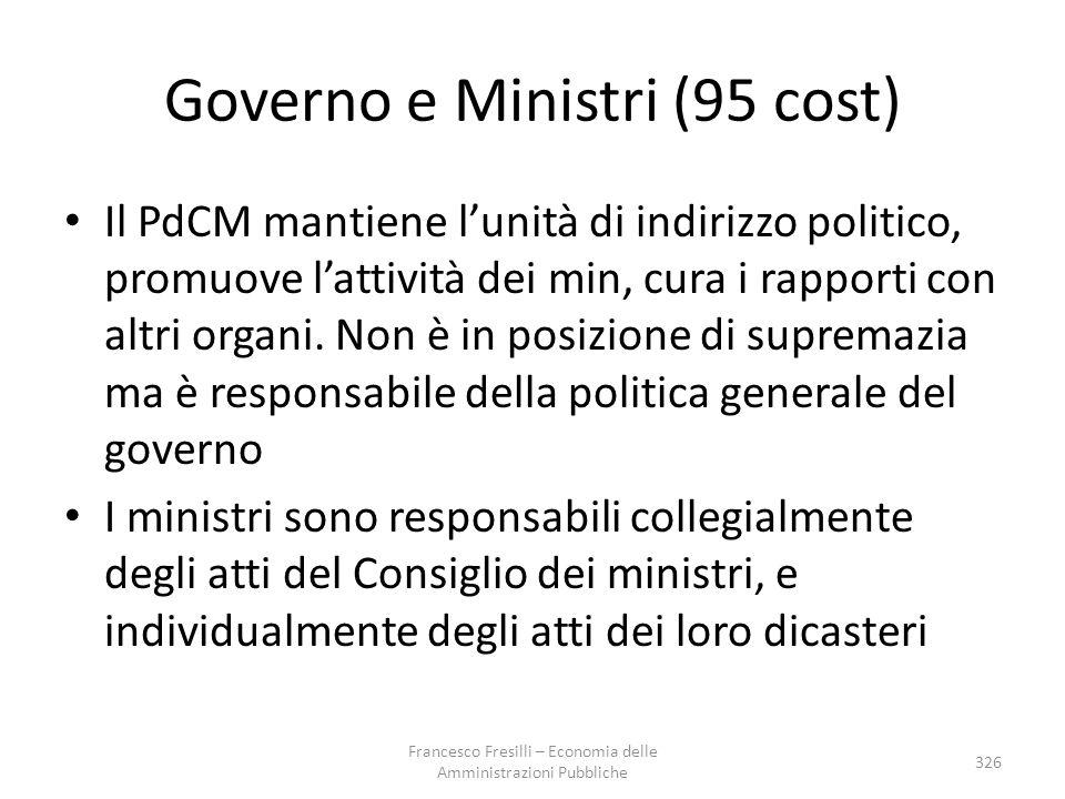 Governo e Ministri (95 cost) Il PdCM mantiene l'unità di indirizzo politico, promuove l'attività dei min, cura i rapporti con altri organi. Non è in p