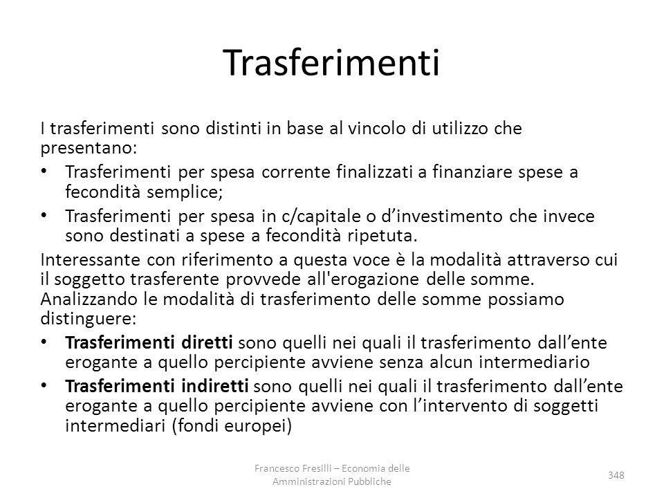 Trasferimenti I trasferimenti sono distinti in base al vincolo di utilizzo che presentano: Trasferimenti per spesa corrente finalizzati a finanziare s