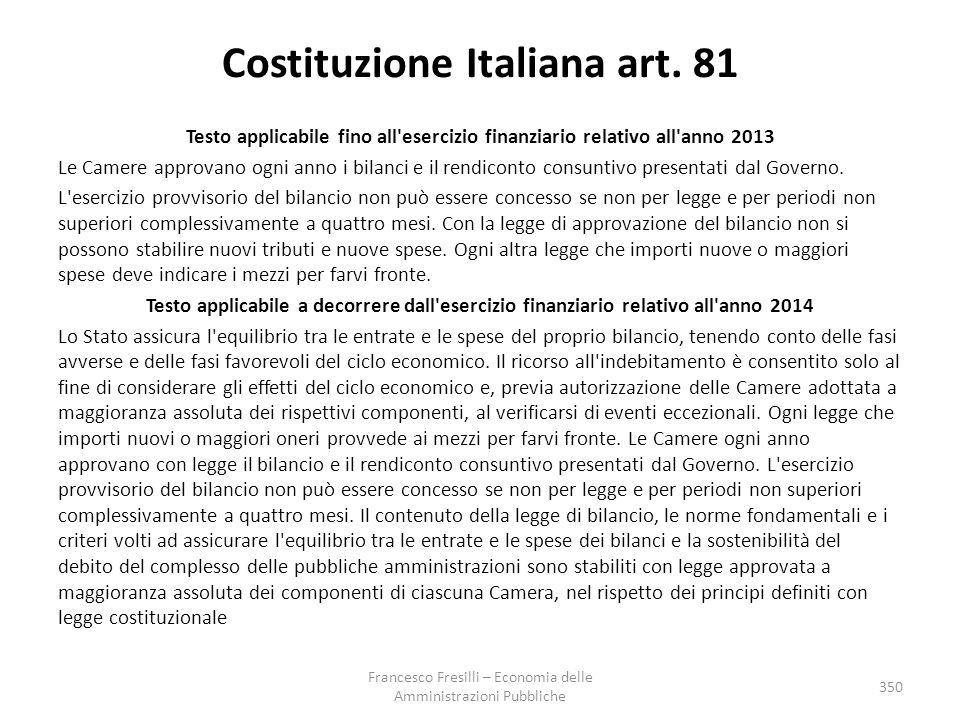 Costituzione Italiana art. 81 Testo applicabile fino all'esercizio finanziario relativo all'anno 2013 Le Camere approvano ogni anno i bilanci e il ren