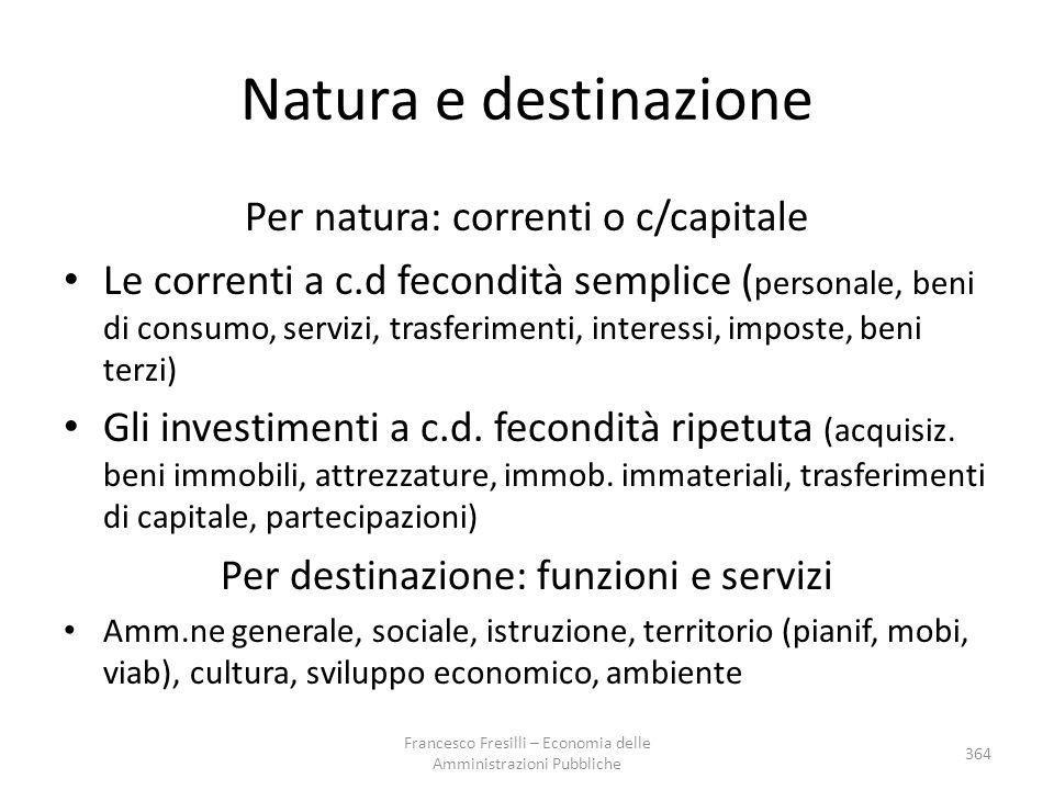 Natura e destinazione Per natura: correnti o c/capitale Le correnti a c.d fecondità semplice ( personale, beni di consumo, servizi, trasferimenti, int
