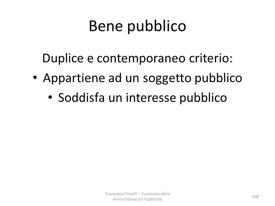 Bene pubblico Duplice e contemporaneo criterio: Appartiene ad un soggetto pubblico Soddisfa un interesse pubblico 368 Francesco Fresilli – Economia de