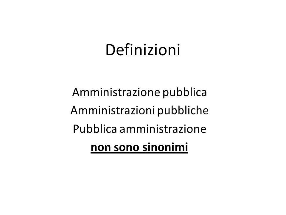Definizioni Amministrazione pubblica Amministrazioni pubbliche Pubblica amministrazione non sono sinonimi