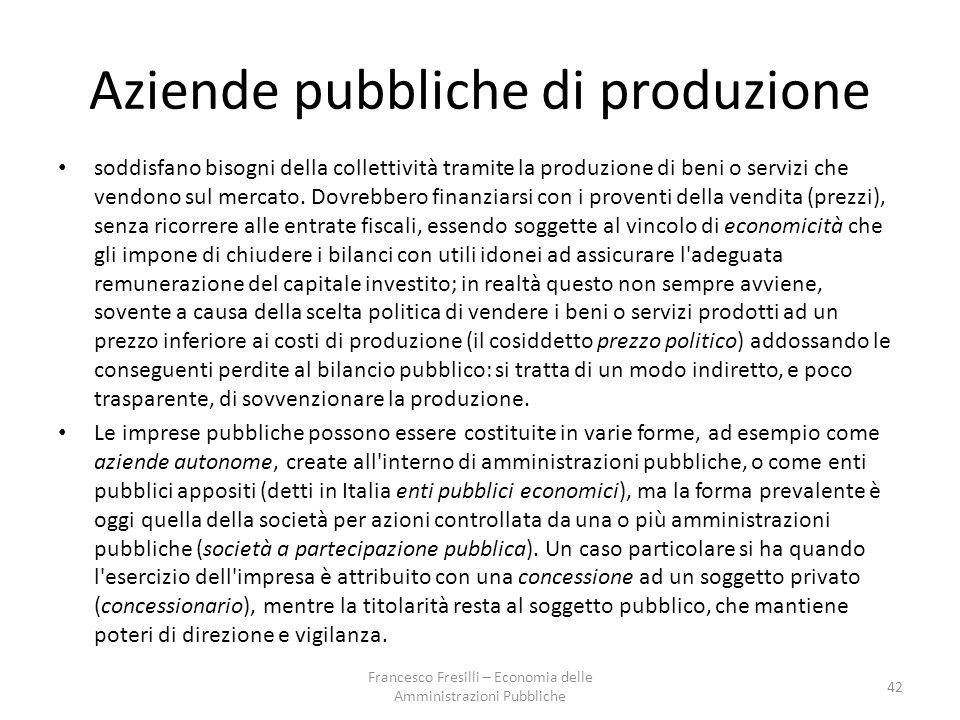 Aziende pubbliche di produzione soddisfano bisogni della collettività tramite la produzione di beni o servizi che vendono sul mercato.