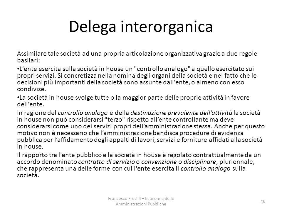 Delega interorganica Assimilare tale società ad una propria articolazione organizzativa grazie a due regole basilari: L ente esercita sulla società in house un controllo analogo a quello esercitato sui propri servizi.