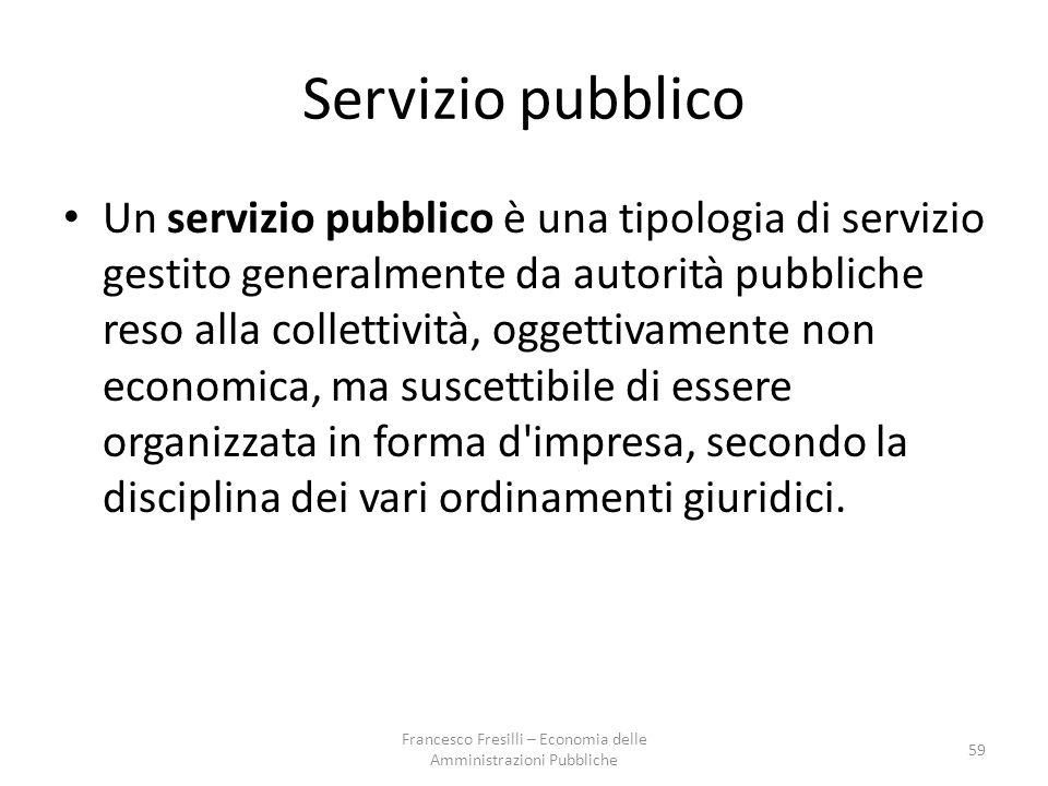 Servizio pubblico Un servizio pubblico è una tipologia di servizio gestito generalmente da autorità pubbliche reso alla collettività, oggettivamente non economica, ma suscettibile di essere organizzata in forma d impresa, secondo la disciplina dei vari ordinamenti giuridici.