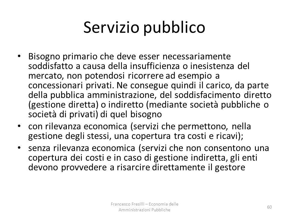 Servizio pubblico Bisogno primario che deve esser necessariamente soddisfatto a causa della insufficienza o inesistenza del mercato, non potendosi ricorrere ad esempio a concessionari privati.