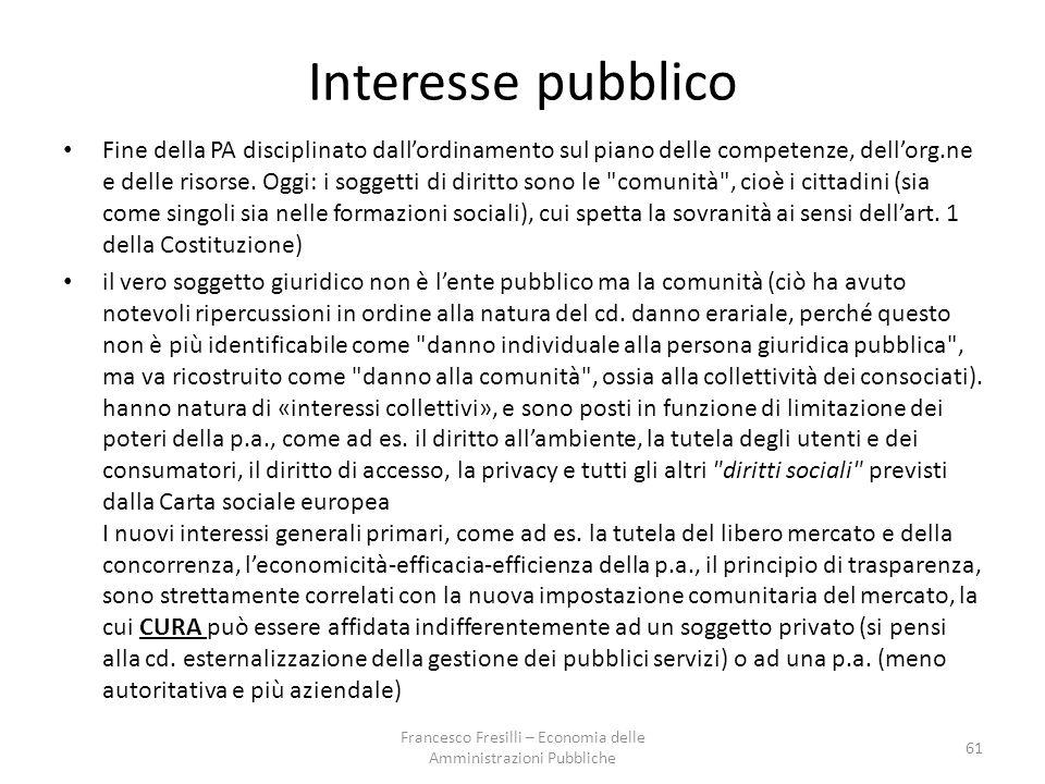 Interesse pubblico Fine della PA disciplinato dall'ordinamento sul piano delle competenze, dell'org.ne e delle risorse.