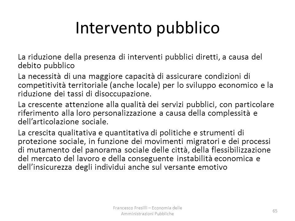 Intervento pubblico La riduzione della presenza di interventi pubblici diretti, a causa del debito pubblico La necessità di una maggiore capacità di assicurare condizioni di competitività territoriale (anche locale) per lo sviluppo economico e la riduzione dei tassi di disoccupazione.
